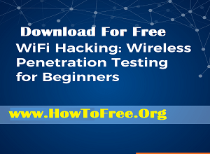 WiFi Hacking Wireless Penetration Testing for Beginners Download For Free