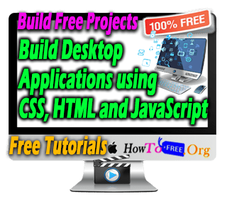 Build Native Desktop Applications using CSS, HTML and JavaScript Tutorials For Free