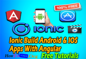 Ionic Build Android and IOS Apps With Angular Tutorials For Free