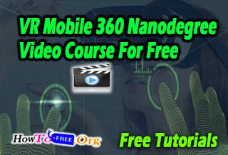 Complete VR Program Mobile 360 Nanodegree Tutorials For Free