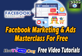 Facebook Marketing & Ads Masterclass For Free