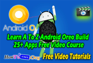 Learn A To Z Android Oreo Build 25+ Apps Free Video Course