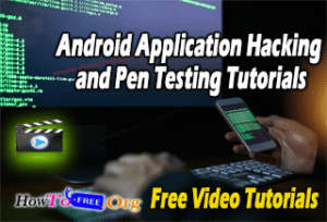 Android Application Hacking and Pen Testing Tutorials