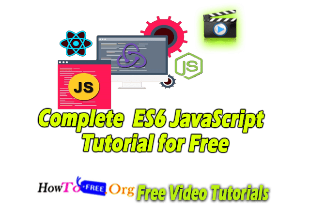 Complete ES6 JavaScript Tutorial for Free
