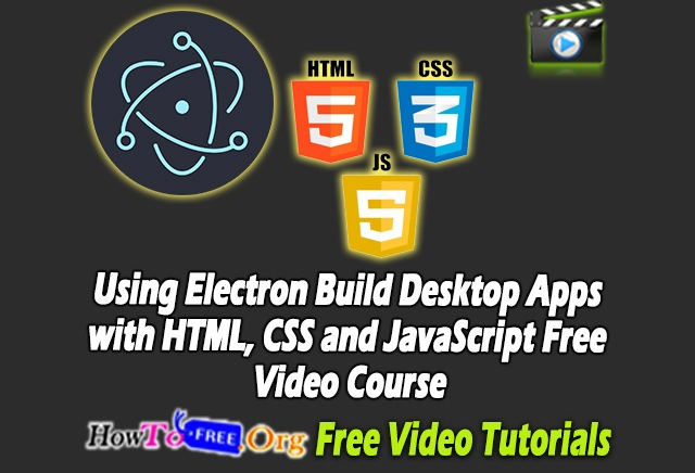 Using Electron Build Desktop Apps with HTML, CSS and JavaScript Free Video Course