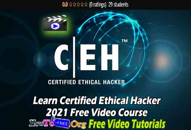 Learn Certified Ethical Hacker 2021 Free Video Course