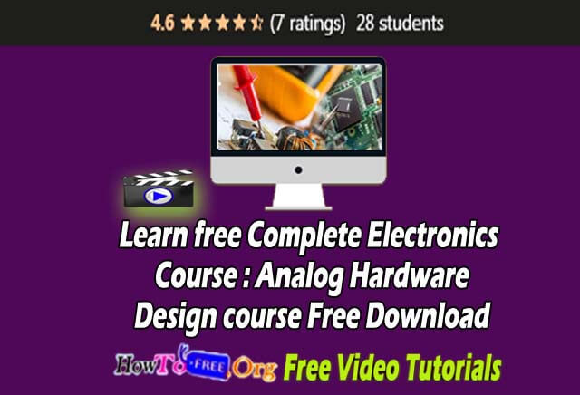 Learn free Complete Electronics Course : Analog Hardware Design course Free Download