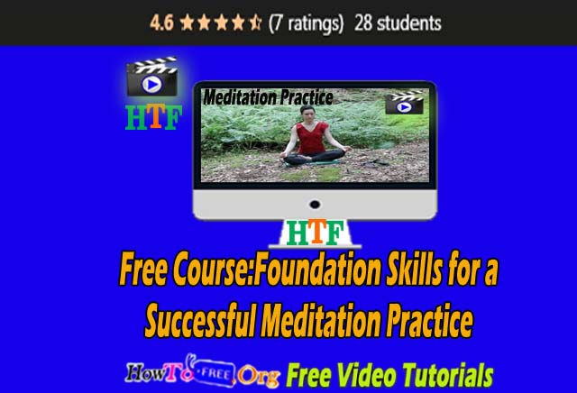 Free Course:Foundation Skills for a Successful Meditation Practice