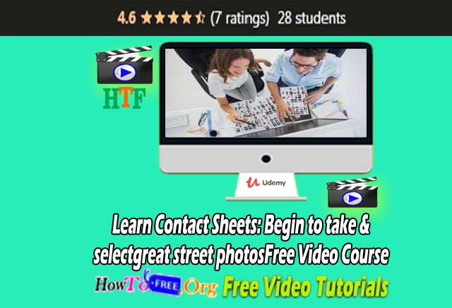 Learn Free Contact Sheets: Begin to take & select great street photos  free video course