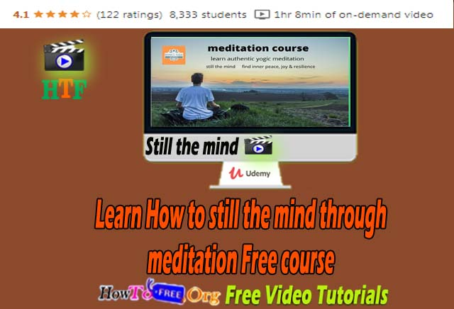 How To Still The Mind Through Meditation free course