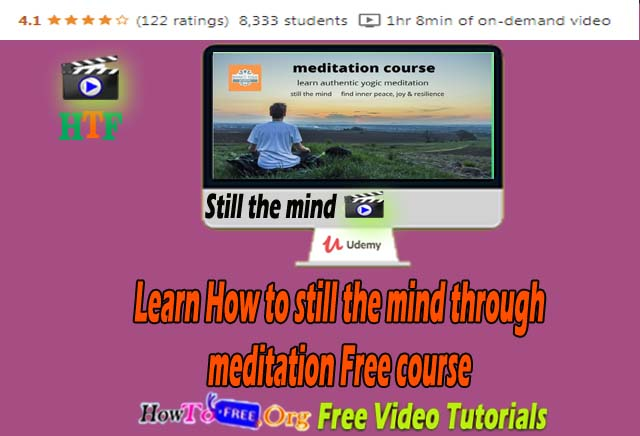 Learn How To Still The Mind Through Meditation free course