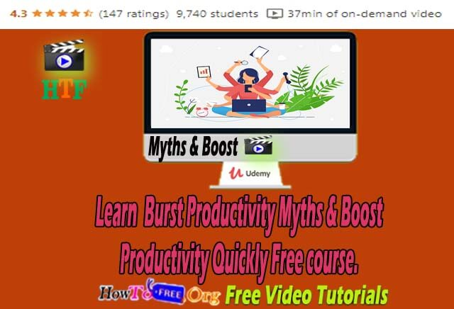 Learn  Burst Productivity Myths & Boost Productivity Quickly Free course.