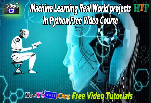 Machine Learning Real World projects in Python Free Video Course