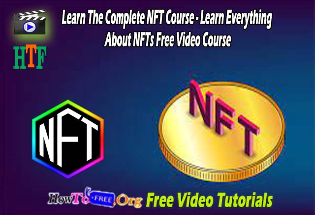 Learn The Complete NFT Course - Learn Everything About NFTs Free Video Course