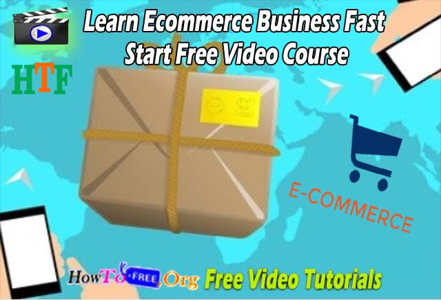 Learn Ecommerce Business Fast Start Free Video Course
