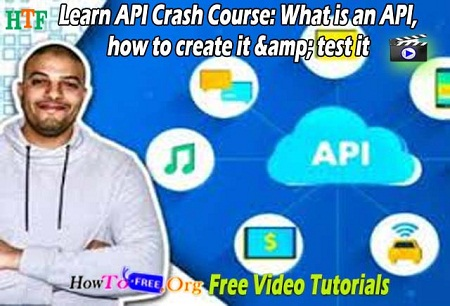 Learn API Crash Course: What is an API, how to create it & test Free Video Course