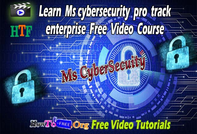 Learn MS Cybersecurity Pro Track Free Video Course