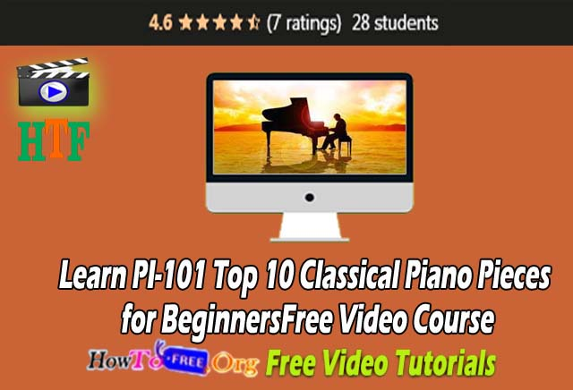 Learn Learn PI-101 Top 10 Classical Piano Pieces for Beginners Free Video Course
