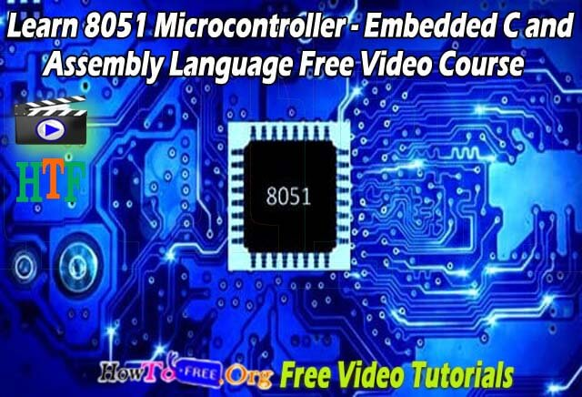 Learn 8051 Micro controller – Embedded C and Assembly Language Free Video Course