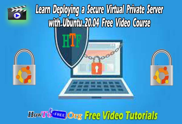 Learn Deploying a Secure Virtual Private Server with Ubuntu 20.04 Free Video Course