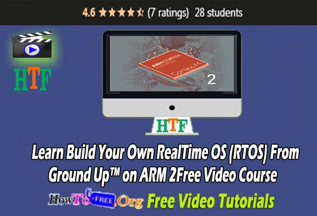 Learn Build Your Own RealTime OS (RTOS) From Ground Up™ on ARM 2 Free Video Course