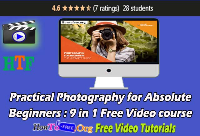 Learn Practical Photography for Absolute Beginners: 9 in 1 Free Video course