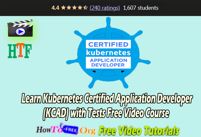 Learn Kubernetes Certified Application Developer (CKAD) with Tests Free Video Course